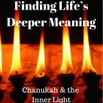 002 Finding Life's Deeper Meaning – Chanukah and the Inner Light