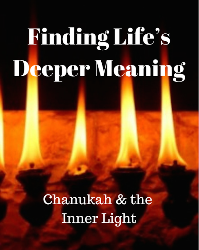 002 Finding Life's Deeper Meaning – Chanukah & the Inner Light