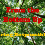 From the Bottom Up - Being Responsible