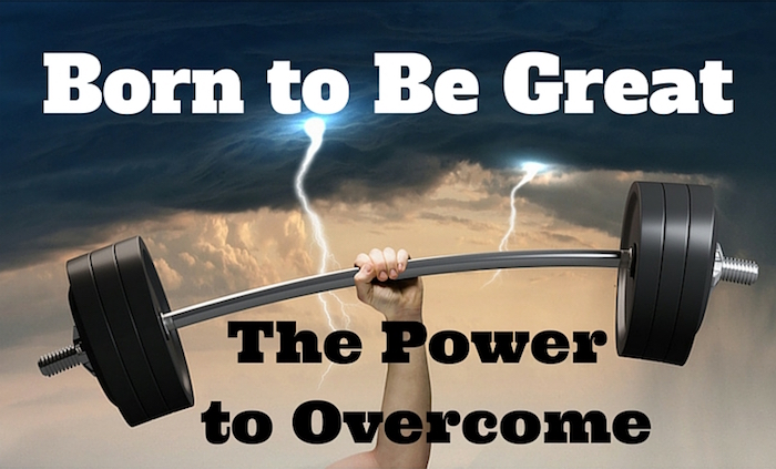 006 Born to Be Great – The Power to Overcome