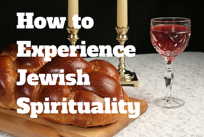 How to Experience Jewish Spirituality