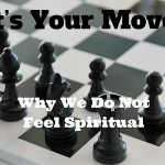 003 It's Your Move – Why We Do Not Feel Spiritual