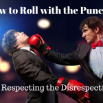 019 How to Roll with the Punches – Respecting the Disrespectful