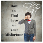 020 How to find Love in your Misfortunes