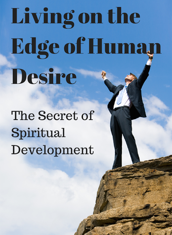024 Living on the Edge of Human Desire – The Secret of Spiritual Development