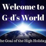 029 Welcome to G-d's World – The Goal of the High Holidays