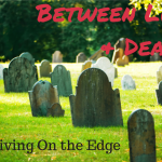 This Weeks Torah Portion - Chayei Sarah - Between Life and Death -Living On the Edge