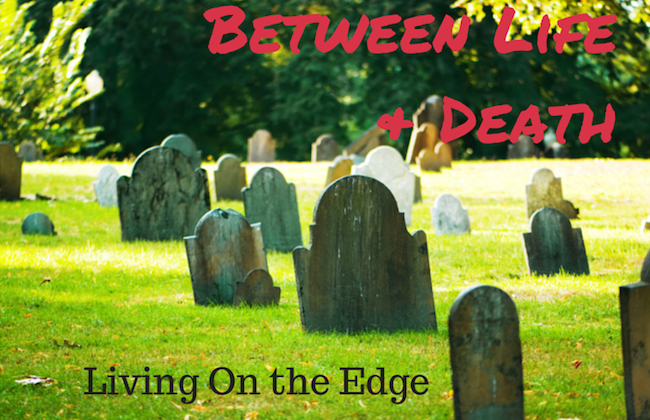 033 Between Life and Death – Living on the Edge