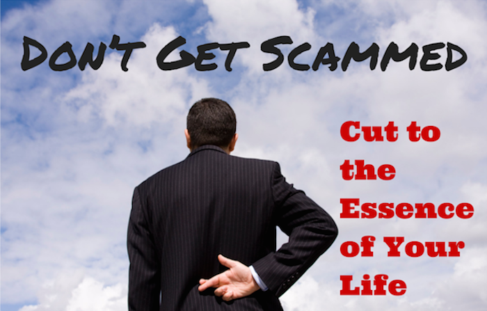 034 Don't Get Scammed– Cut to the Essence of Your Life