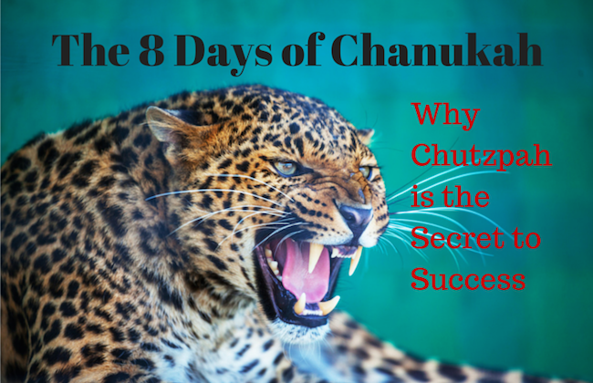 037 The 8 Days of Chanukah – Why Chutzpah is the Secret to Success