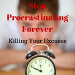 038 How to Finally Stop Procrastinating Forever – Killing Your Excuses