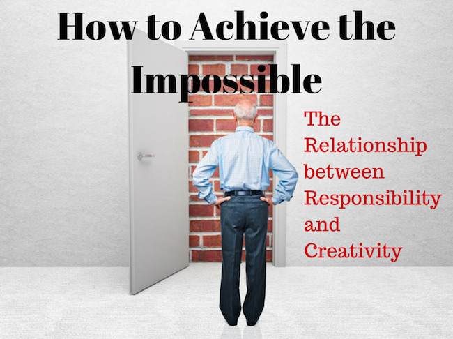 039 How to Achieve the Impossible – The Relationship between Responsibility and Creativity
