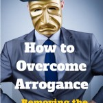 047 How to Overcome Arrogance – Removing the Impostor
