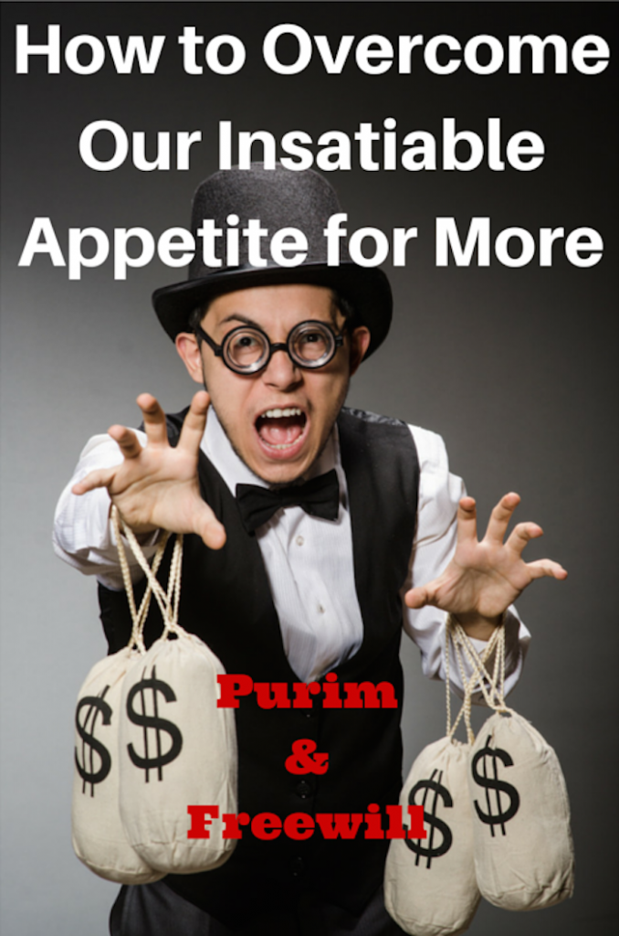 048- How to Overcome Our Insatiable Appetite – Purim and Freewill