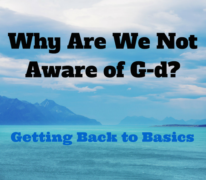 049-Why Are We Not Aware of G-d