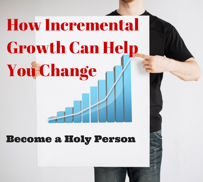 053 – How Incremental Growth Can Help You Change – Become a Holy Person