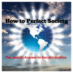 055 How to Perfect Society – The Jewish Answer to Social Injustice