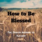056 How to be Blessed – The Jewish Answer to Success