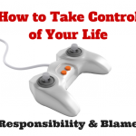 How to Take Control of Your Life - Responsibility and Blaming