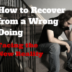 060 How to Recover from a Wrongdoing – Facing the New Reality