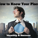 How to Know Your Place – Identity & Success