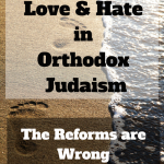 064 Love and Hate in Orthodox Judaism – Why Reform Judaism is Wrong