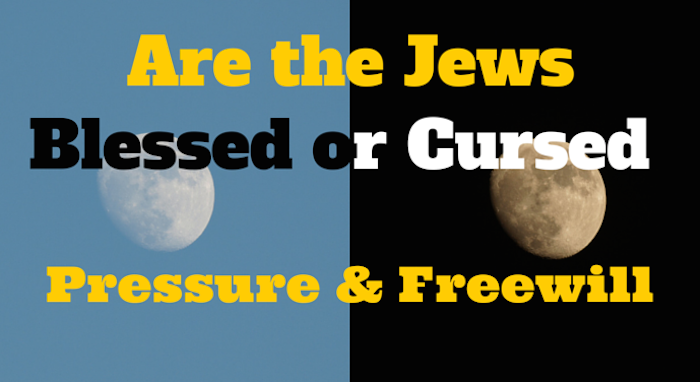 Torah Portion of the Week – Reeh – Are the Jews Blessed or Cursed - Pressure and Free Will
