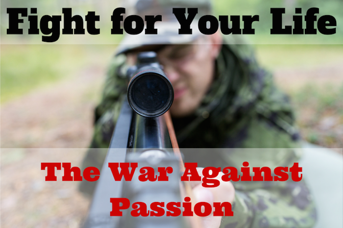 Fight for Your Life - The War Against Passion