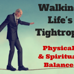 078 Walking Lifes Tightrope – Physical and Spiritual Balance