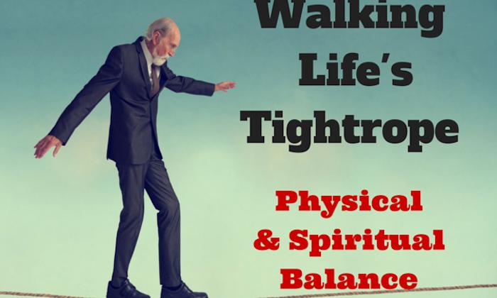 078 Walking Lifes Tightrope – Physical and Spiritual Balance