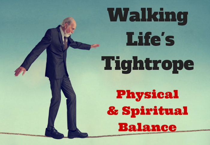 Walking Life's Tightrope  – Physical and Spiritual Balance