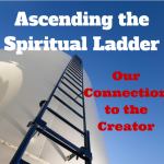 079 Ascending the Spiritual Ladder – Our Connection to the Creation