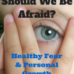 080 Should We Be Afraid? – Healthy Fear and Personal Growth