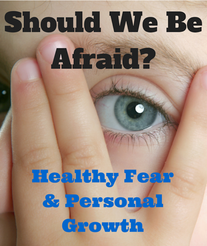 Should We be Afraid? - Healthy Fear and Personal Growth