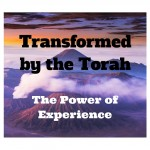 Transformed by the Torah - The Power of Experience