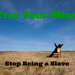 089 Free Your Mind – Stop Being a Slave