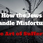 090 How the Jews Handle Misfortune -The Art of Suffering