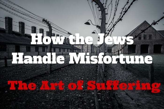 How the Jews Handle Misfortune - The Art of Suffering