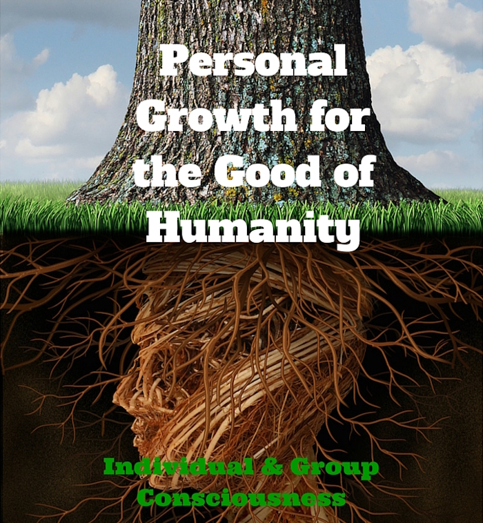 Personal Growth for the Good of Humanity - Individual & Group Consciousness