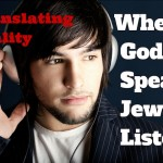 When God Speaks, Jews Listen - Translating Reality