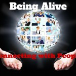 011  Being Alive and Connecting with People