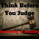100 Think Before You Judge – Humility and Reality