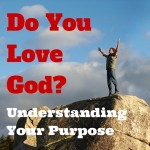 102 Do You Love God – Understanding Your Purpose