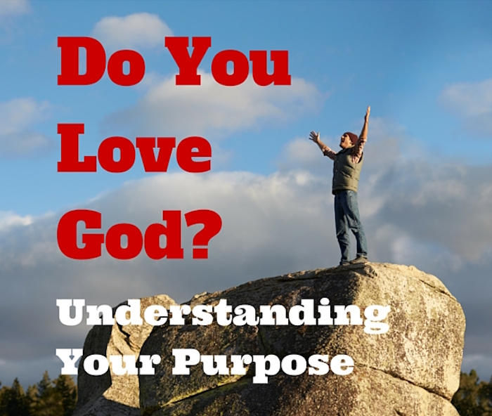 Do You Love God - Understanding Your Purpose