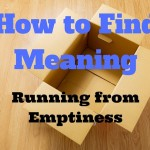 How to Find Meaning - Running from Emptiness