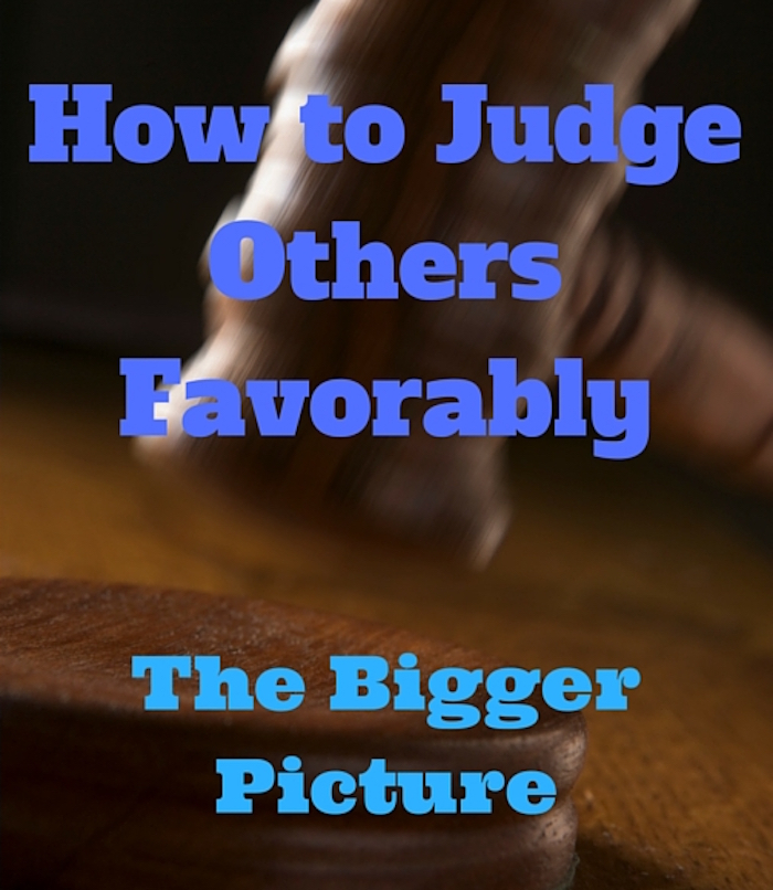 How to Judge Others Favorably - The Bigger Picture