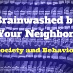 Brainwashed by Your Neighbors - Society and Behavior