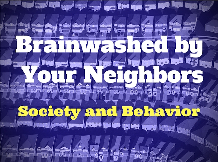 106 Brainwashed by Your Neighbors – Society and Behavior