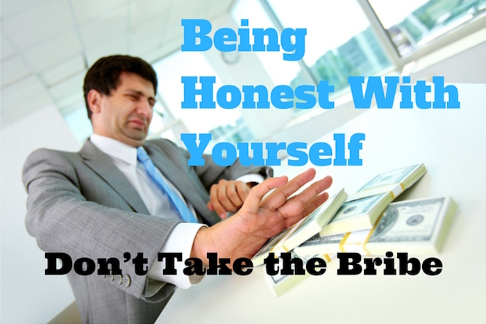 Being Honest With Your Self - Don't Take the Bribe