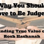 110 Why You Should Love to Be Judged – Finding True Value on Rosh Hashanah